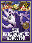 Nathan Hale's Hazardous Tales: The Underground Abductor by Nathan Hale
