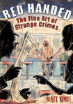 Red Handed: The Fine Art Of Strange Crime by Matt Kindt
