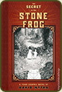 The Secret of the Stone Frog by David Nytra